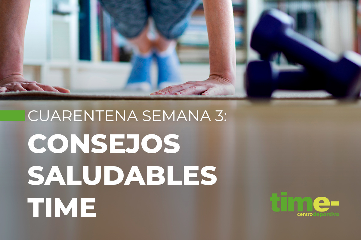 CUARENTENA SEMANA 3: CONSEJOS SALUDABLES TIME